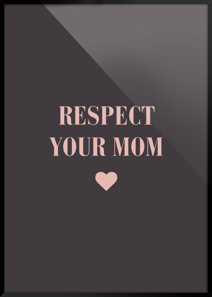 RESPECT YOUR MOM