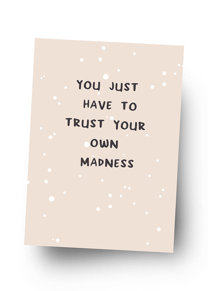 YOU JUST HAVE TO TRUST YOUR OWN MADNESS Postkarte