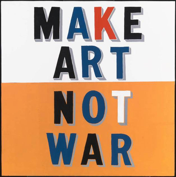 Bob and Roberta Smith, 'Make Art Not War', 1997