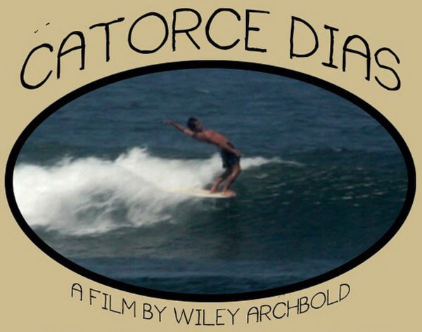 Catorce Dias// A Film By Wiley Archbold at Thalia Surf Aug. 29th