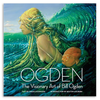 Ogden: The Visionary Art of Bill Ogden Book