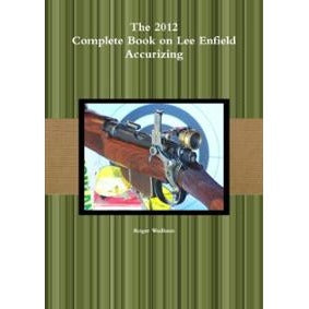 The 2012 Complete Book on Lee Enfield Accurizing