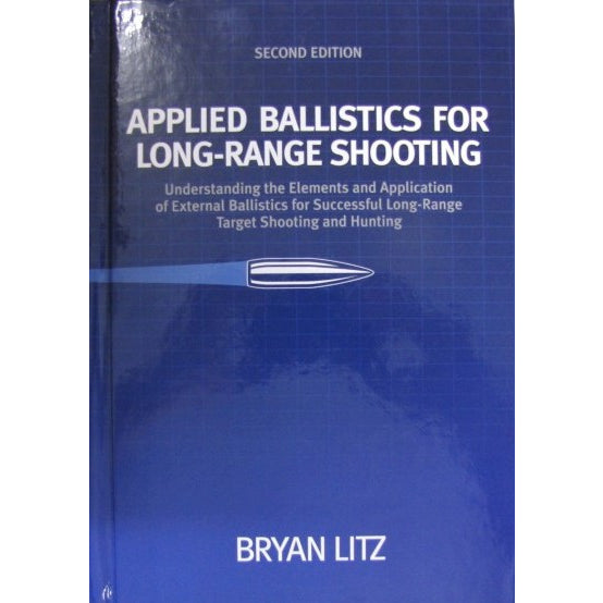 Applied Ballistics for Long-Range Shooting 2nd Edition by Brian Litz