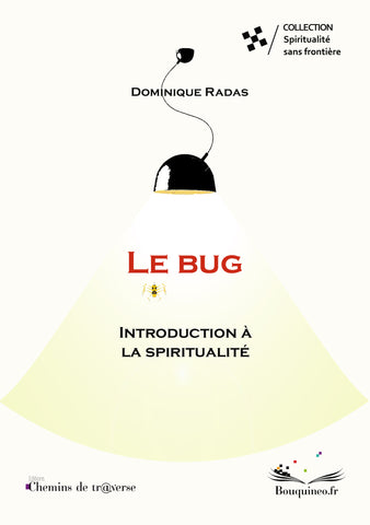 Couverture de Le bug : introduction à la spiritualité, de Dominique Radas, éd. Chemins de tr@verse 2013