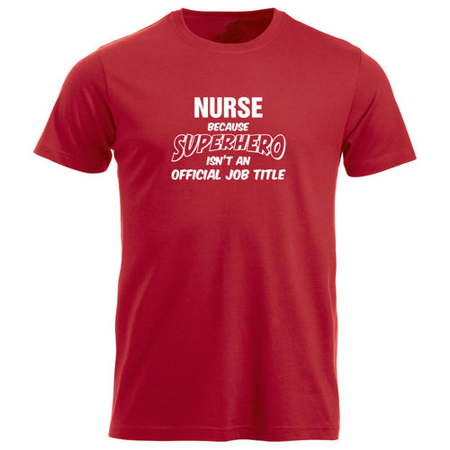 T-skjorte unisex rund hals Nurse because SUPERHERO isn't an official job title rød