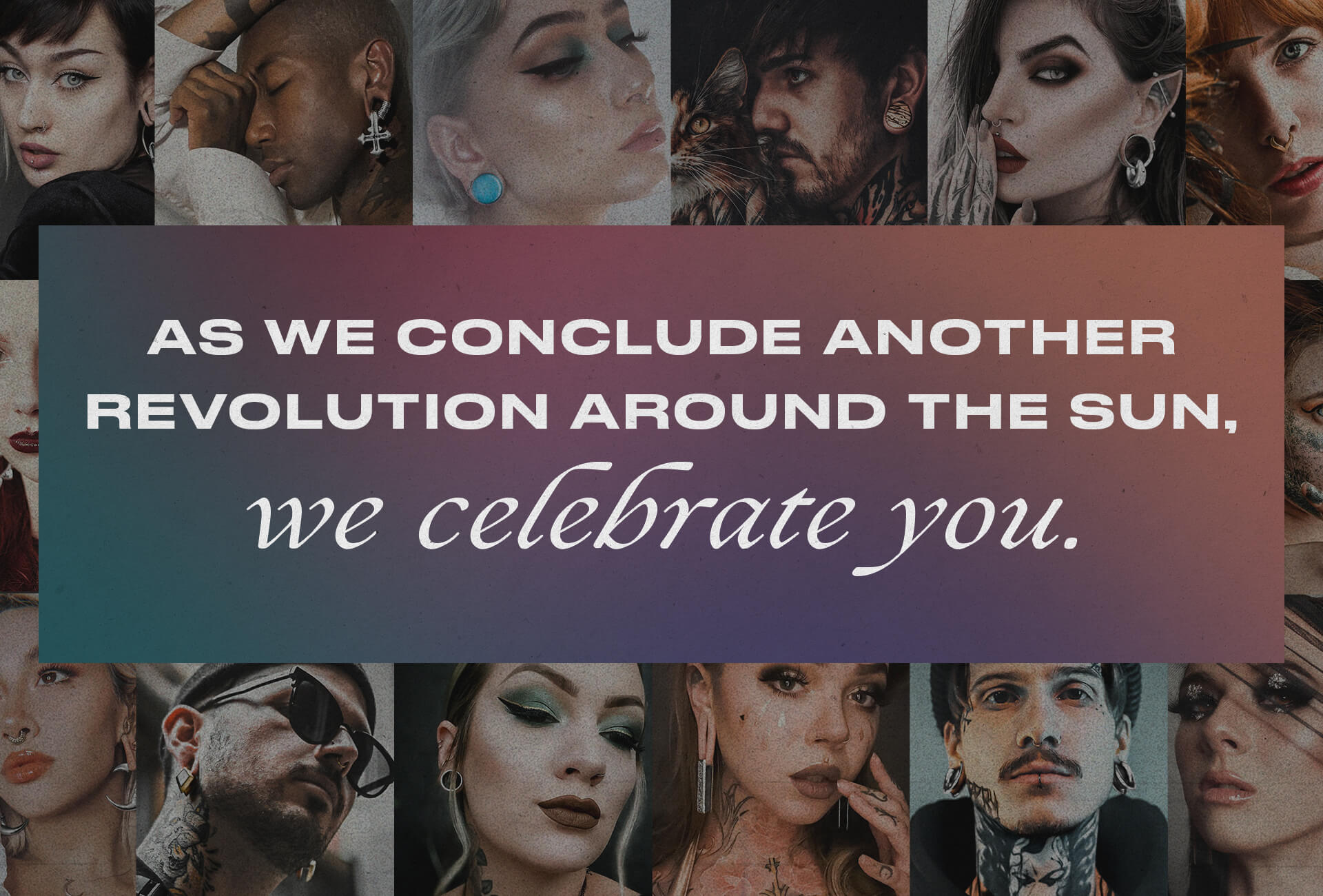 As we conclude another revolution around the sun, we celebrate you.