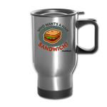 Who Wants a Ham Sandwich? Travel Mug - silver