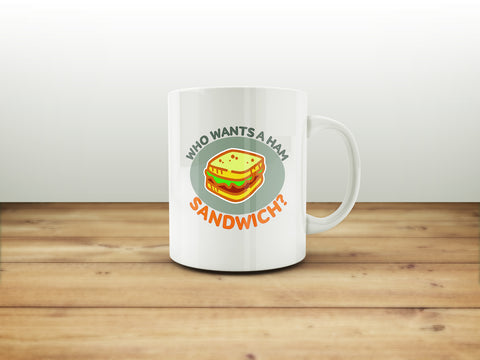 Who Wants A Ham Sandwich? Mug