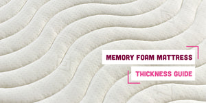 Memory Foam Mattress Thickness Guide: How Important Is It?