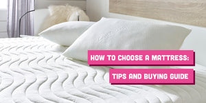 How to Choose a Mattress: Tips & Buying Guide