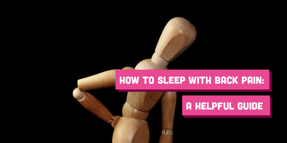 How to Sleep with Back Pain: A Helpful Guide
