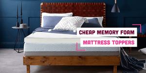 Cheap Memory Foam Mattress Toppers: A Helpful Guide