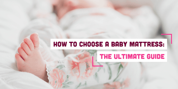 How to Choose a Baby Mattress: The Ultimate Guide