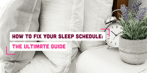How to Fix Your Sleep Schedule: The Ultimate Guide
