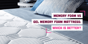 Memory Foam vs Gel Memory Foam Mattress: Which is Better?