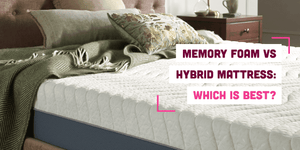 Memory Foam vs Hybrid Mattress: Which Is Best?