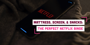 Mattress, Screen, & Snacks: The Perfect Netflix Binge