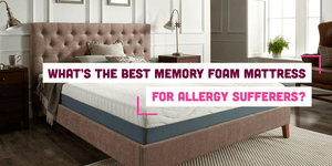 What's the Best Memory Foam Mattress for Allergy Sufferers?