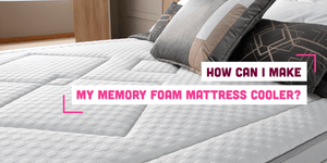 How Can I Make my Memory Foam Mattress Cooler?