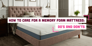 How to Care for a Memory Foam Mattress | Do's and Don'ts