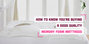 How to Know You're Buying A Good Quality Memory Foam Mattress