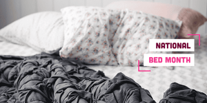 National Bed Month: Celebrate the Importance of a Good Bed!