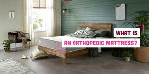 What Is An Orthopedic Mattress? Benefits & Uses