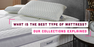 What is the Best Type of Mattress? Our Collections Explained