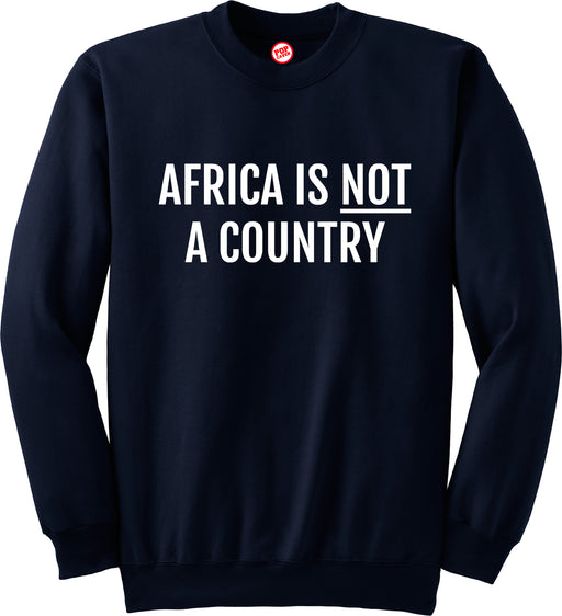 AFRICA IS NOT A COUNTRY SWEATSHIRT - POP CAVEN