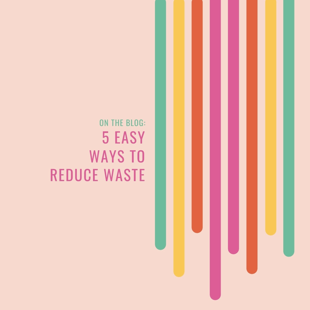 5 Easy Ways to Reduce Waste Blog