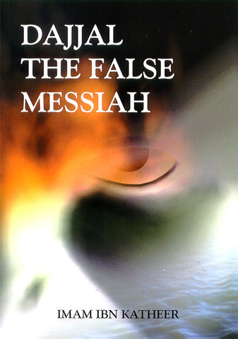 Dajjal: The False Messiah (Imam ibn Katheer)