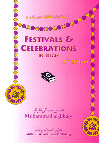 Festivals & Celebrations In Islam/Dr. Muhammad Al-Jibaly