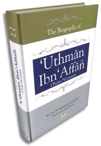 The Biography of Uthman Ibn Affan Dhun Noorayn