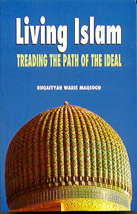 Living Islam:  Treading the Path of the Ideal
