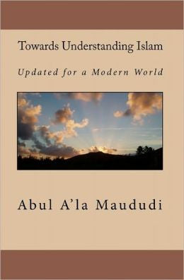 Towards Understanding Islam : Updated for a Modern World