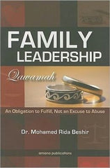 Family Leadership, Qawamah : An Obligation to Fulfill, Not an Excuse to Abuse