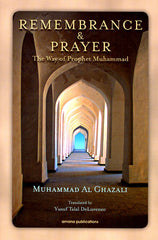 Remembrance & Prayer:  The Way of Prophet Muhammad