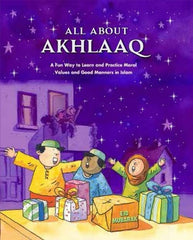 All About Akhlaaq : A Fun Way to Learn and Practice Moral Values and Good Manners in Islam