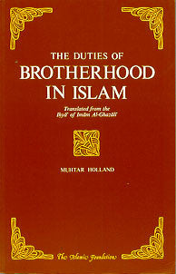 The Duties of Brotherhood in Islam: Translated from the Ihya' of Imam al-Ghazali (Muhtar Holland)
