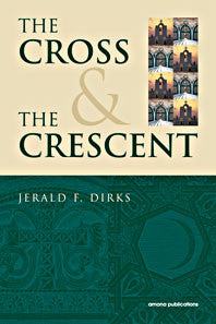 The Cross and the Crescent - by Jerald F. Dirks