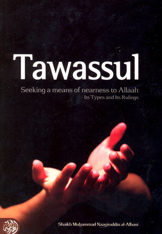 Tawassul: Seeking a means of nearness to Allaah-Its types and it