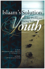 Islaam's Solution for the Problems Facing Today's Youth (Sh. Muhammad ibn Saalih al-'Uthaymeen, Sh. Saalih ibn Fawzaan al-Fawzaan)