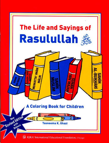 The Life and Sayings of Rasulullah (saw) : A Coloring Book for Children: Revised Edition with Stickers