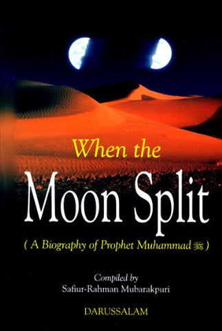 When the Moon Split (A Biography of The Prophet Mohammad)