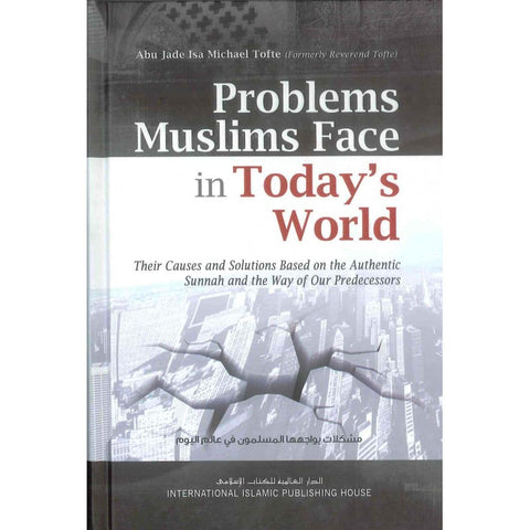 Problems Muslims Face in Today's World: Their Causes and Solutions Based on the Authentic Sunnah and the Way of Our Predecessors