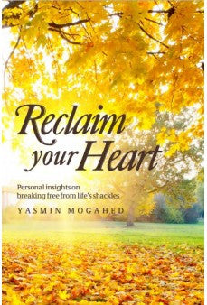 Reclaim Your Heart : Personal Insights on Breaking Free from Life's Shackles