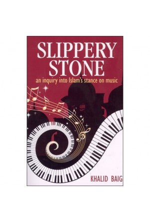 Slippery Stone : An Inquiry into Islam's Stance on Music