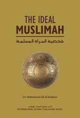 The Ideal Muslimah: The True Islamic Personality of the Muslim Woman as Defined in the Qur'an and Sunnah (Dr. Muhammad Ali al-Hashimi)