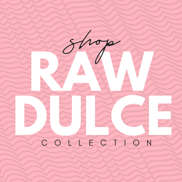 RAW DULCE' COLLECTION