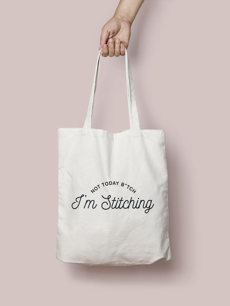 Not Today B*tch I'm Stitching Tote